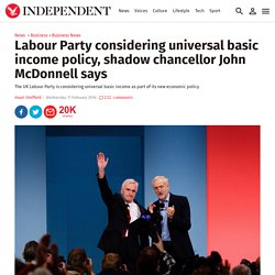 Labour Party considering universal basic income policy, shadow chancellor John McDonnell says