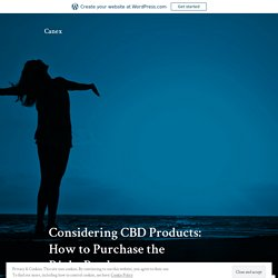 Considering CBD Products: How to Purchase the RightProduct