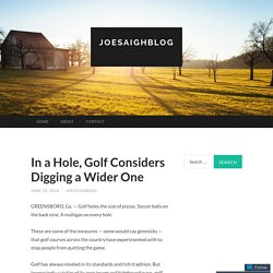In a Hole, Golf Considers Digging a Wider One - Joe Saigh