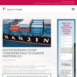 South Korean Court Considers Sale of Hanjin Shipping Co