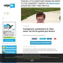 Consigli per combattere le 'fake news' da chi fa questo per lavoro – Valigia Blu