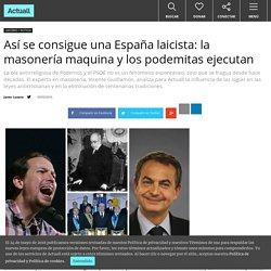 Así se consigue una España laicista: la masonería maquina y los podemitas ejecutan