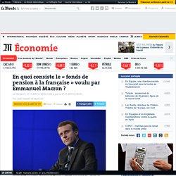 En quoi consiste le «fonds de pensionà la française» voulu par Emmanuel Macron ?