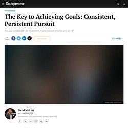 The Key to Achieving Goals: Consistent, Persistent Pursuit