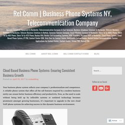 Cloud Based Business Phone Systems: Ensuring Consistent Business Growth – Rel Comm