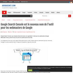 Google Search Console est le nouveau nom de l'outil pour les webmasters de Google