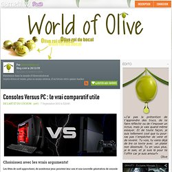 Consoles Versus PC : le vrai comparatif utile - World of Olive