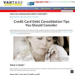 How To Consolidate Credit Card Debt? 11 Debt Consolidation Tips