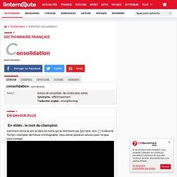 Consolidation : Définition simple et facile du dictionnaire