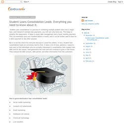 Student Loans Consolidation Leads- Everything you need to know about it.