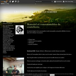 Materiel et consommables de coutellerie. - Les couteaux de Paulo Simoes