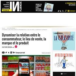 Dynamiser la relation entre le consommateur, le lieu de vente, la marque et le produit
