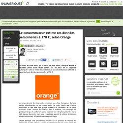 Le consommateur estime ses données personnelles à 170€, selon Orange