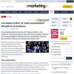 """Les médias en 2014 : le """"smart consommateur"""" décrypté en six tendances"""