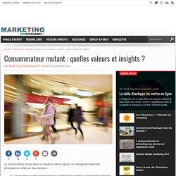 Consommateur mutant : quelles valeurs et insights
