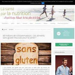 60 millions de consommateurs : Les aliments sans-gluten mauvais pour la santé ? - Actualités, Articles Santé