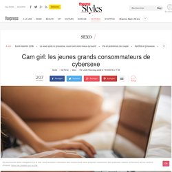 Cam girl: les jeunes grands consommateurs de cybersexe - L'Express Styles