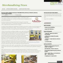Nouveaux emplacements, nouveaux consommateurs, nouvelle attentes = nouveau concept merchandising