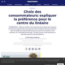Choix des consommateurs: expliquer la préférence pour le centre du linéaire