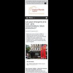 Les pays émergents et le luxe : gros consommateurs, futurs producteurs? - France Monde Express