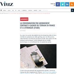 La consommation par abonnement continue à gagner du terrain en France et à l'étranger (Etude)