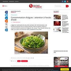 POURQUOI DOCTEUR 12/08/18 Consommation d'algues : attention à l'excès d'iode