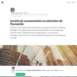 Société de consommation ou aliénation de l'humanité. – Medium