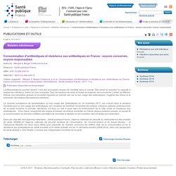 INVS SANTEPUBLIQUE 15/11/17 Consommation d'antibiotiques et résistance aux antibiotiques en France : soyons concernés, soyons responsables