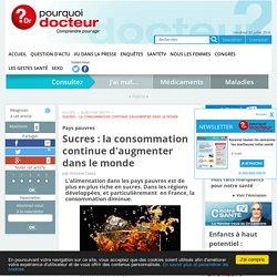 POURQUOI DOCTEUR 08/02/16 Pays pauvres - Sucres : la consommation continue d'augmenter dans le monde