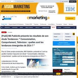 """[Publi] M6 Publicité présente les résultats de son étude Tendances :"""" Consommation, Comportement, Télévision : quelles sont les tendances émergentes de 2014 ? """""""