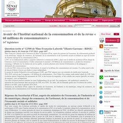 JO SENAT 13/11/14 Réponse à question N°12508 Avenir de l'Institut national de la consommation et de la revue « 60 millions de consommateurs »