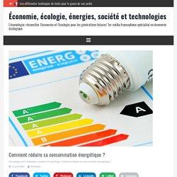 Comment réduire sa consommation énergétique ? Conseils faciles et trucs simples