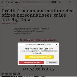 Crédit à la consommation : des offres personnalisées grâce aux Big Data - Les Echos