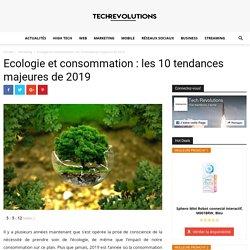 Ecologie et consommation: les 10 tendances majeures de 2019 - Tech Revolutions
