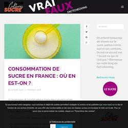 CONSOMMATION DE SUCRE EN FRANCE : OÙ EN EST-ON ? - Vrai-Faux sur le sucre