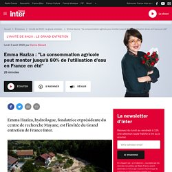 """FRANCE INTER 03/08/20 LE GRAND ENTRETIEN - Emma Haziza : """"La consommation agricole peut monter jusqu'à 80% de l'utilisation d'eau en France en été"""""""