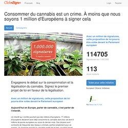 Consommer du cannabis est un crime. À moins que nous soyons 1 million d'Européens à signer cela