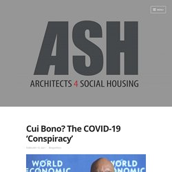 Cui Bono? The COVID-19 'Conspiracy' – Architects for Social Housing (ASH)