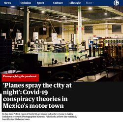 'Planes spray the city at night': Covid-19 conspiracy theories in Mexico's motor town