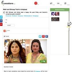 Mahi and Shivaay Truth in Ishqbaaz: Guesskaro