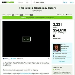 This is Not a Conspiracy Theory by Kirby Ferguson