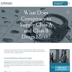 What Does Conspiracy to Supply Class A & Class B Drugs Mean?