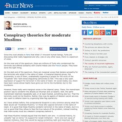 Conspiracy theories for moderate Muslims - MUSTAFA AKYOL
