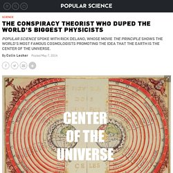 The Conspiracy Theorist Who Duped The World's Biggest Physicists