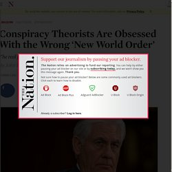 Conspiracy Theorists Are Obsessed With the Wrong 'New World Order' - DOUBLE propaganda, attempts to move truth in mind of reader from NWO to Climate Change...proves view on both is right