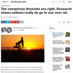 The conspiracy theorists are right. Research shows nations really do go to war over oil.
