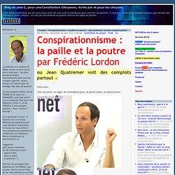"""F. Lordon : """"Conspirationnisme : la paille et la poutre"""" - Jean Quatremer voit des complot partout"""
