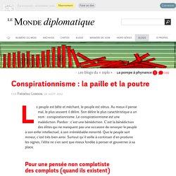 Conspirationnisme : la paille et la poutre, par Frédéric Lordon (Les blogs du Diplo, 24 août 2012)