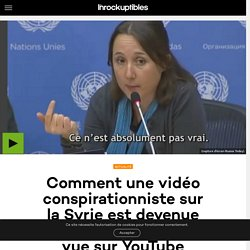 Comment une vidéo conspirationniste sur la Syrie est devenue la deuxième la plus vue sur YouTube