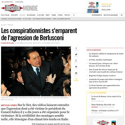 Les conspirationnistes s'emparent de l'agression de Berlusconi -